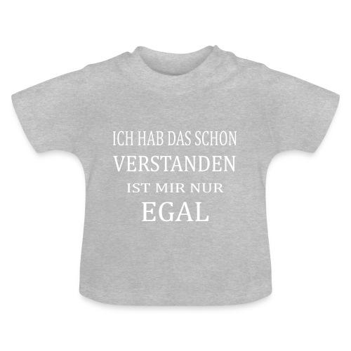 Ich hab das schon verstanden ist mir aber EGAL - Baby T-Shirt