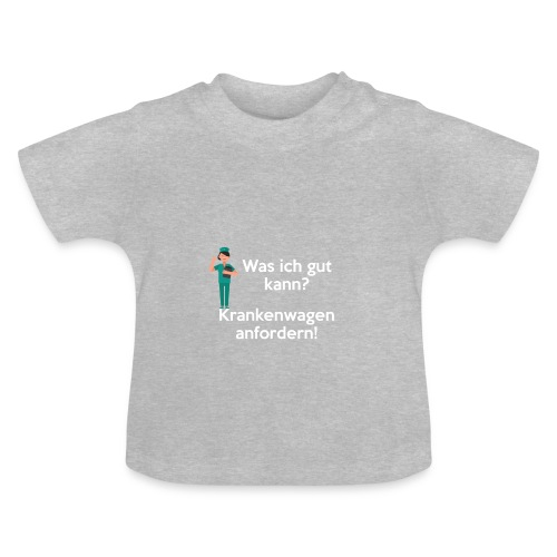 Was ich gut kann? Krankenwagen anfordern! - Baby T-Shirt