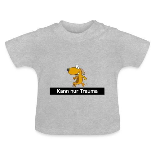 Kann nur Trauma - Baby T-Shirt