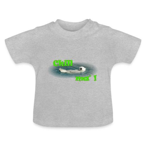 Chill ma'! - Bär - Baby T-Shirt