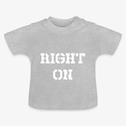 Right On - white - Baby T-Shirt