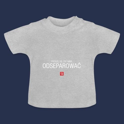 PROSZE SIE ODE MNIE ODSEPAROWAC - napis jasny - Koszulka niemowlęca