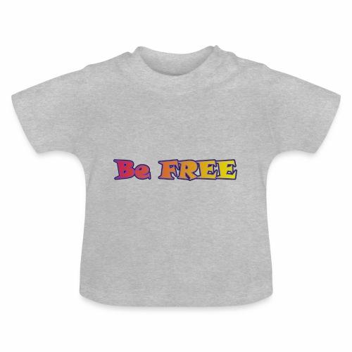 Be FREE ! Soyez Libre. - T-shirt Bébé