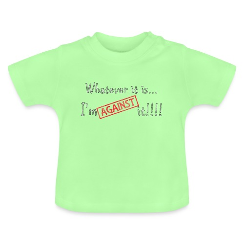 Against it - Baby T-Shirt