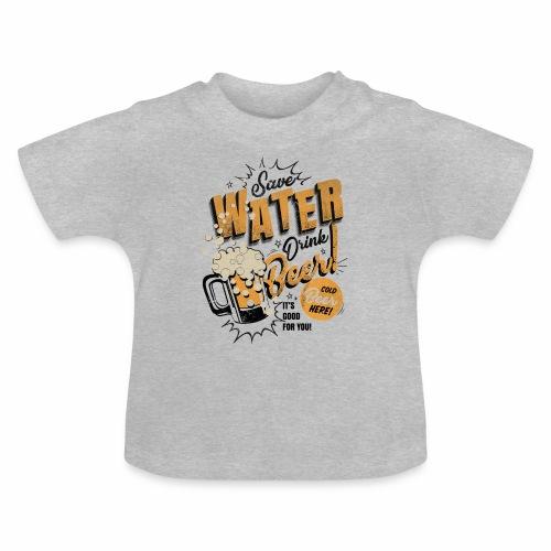 Save Water Drink Beer Drink water instead of beer - Baby T-Shirt