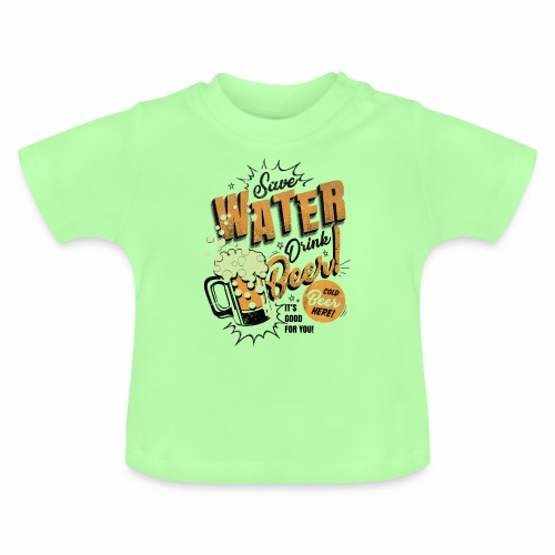 Save Water Drink Beer Trinke Wasser statt Bier - Baby T-Shirt