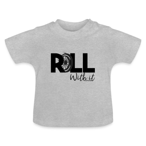 Amy's 'Roll with it' design (black text) - Baby T-Shirt