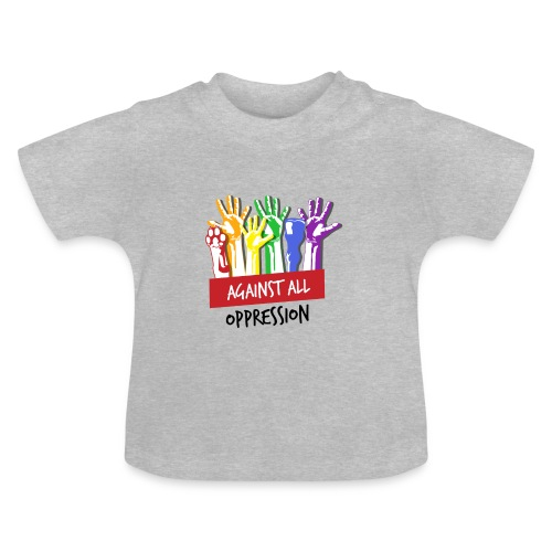 Against All Oppression - Baby T-shirt