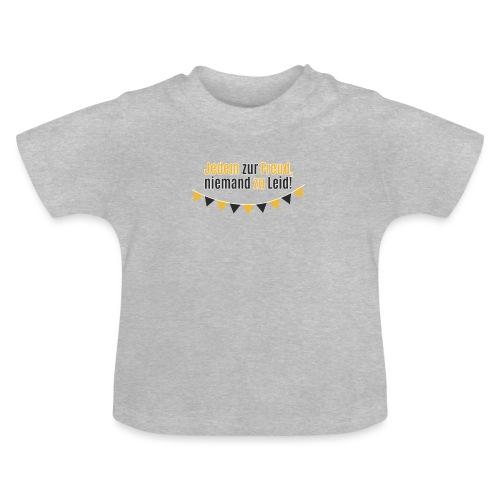 Jedem zur Freud, niemand zu Leid! - Baby T-Shirt