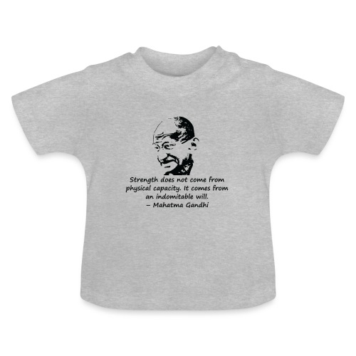 Strength Comes from Will - Baby T-Shirt