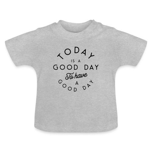 Bonne journée pour avoir une bonne journée - Baby T-Shirt