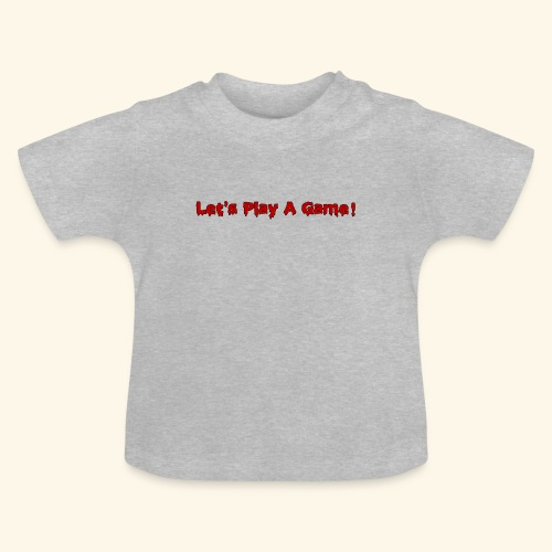 Let's Play A Game - Baby T-Shirt