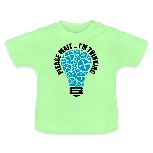 PLEASE WAIT ... I'M THINKING - Baby T-Shirt