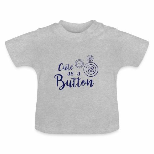cute as a button - Baby T-Shirt