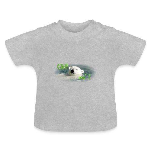 Chill ma '! - Bär 2 - Baby T-Shirt