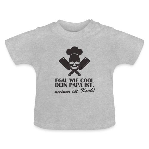 Egal wie cool Dein Papa ist, meiner ist Koch - Baby T-Shirt