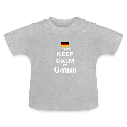 I CAN T KEEP CALM german - Baby T-Shirt