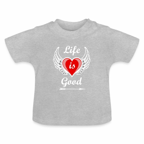 Life is good - Baby T-Shirt