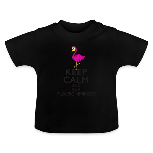 Keep calm and be a Flauschimingo - Baby T-Shirt