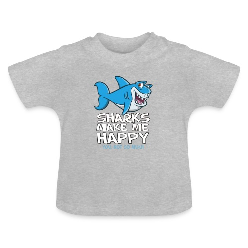 Sharks make me happy - Haifisch - Baby T-Shirt