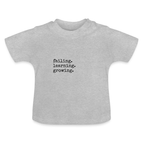 failing learning growing, Motivation, Weitermachen - Baby T-Shirt