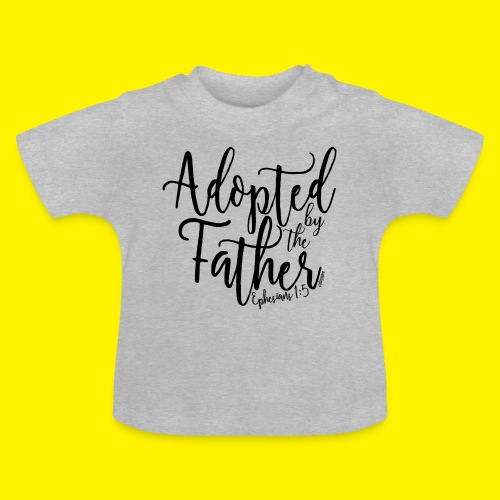 Adopted by the Father - Ephesians 1: 5 - Baby T-Shirt