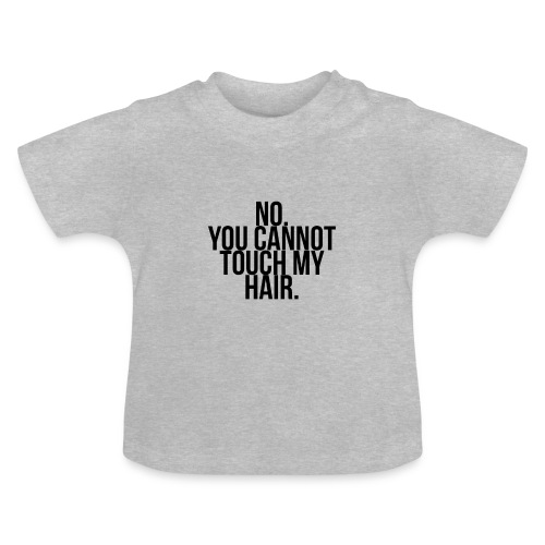 No you cannot touch my hair - Baby T-Shirt