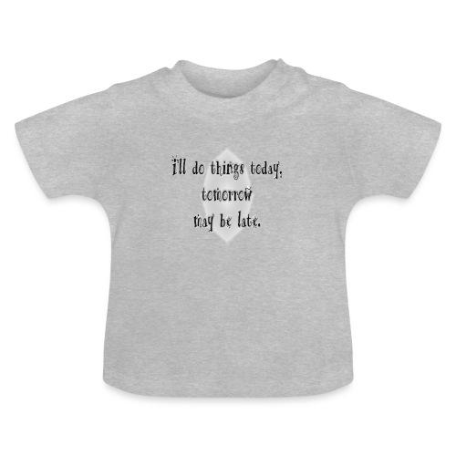 today, not tomorrow - Camiseta bebé