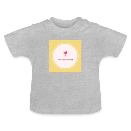 mehr brauch ich nicht - Baby T-Shirt