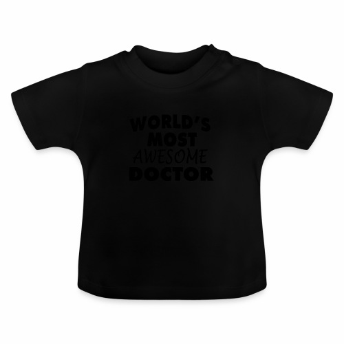Black Design World s Most Awesome Doctor - Baby T-Shirt