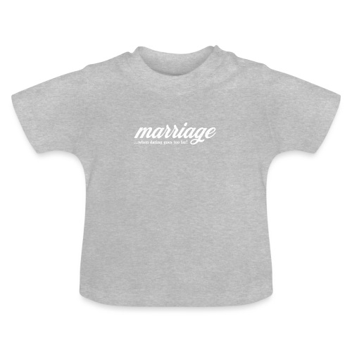 marriage... when dating goes too far! - Baby T-Shirt