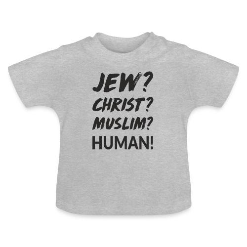 Jew? Christ? Muslim? Human! - Baby T-Shirt