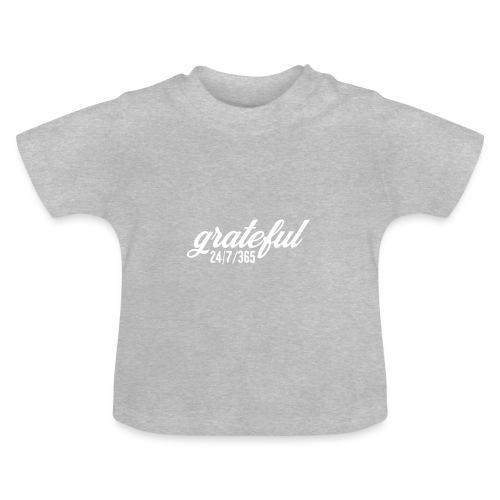 grateful 24/7/365 - dankbar Shirt - Baby T-Shirt