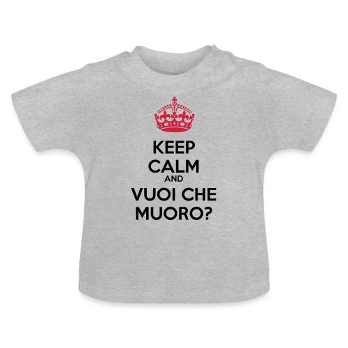 Vuoi che muoro Keep Calm - Maglietta per neonato
