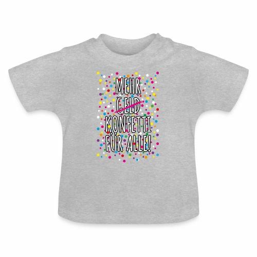 07 Mehr Geld Konfetti für alle Karneval - Baby T-Shirt