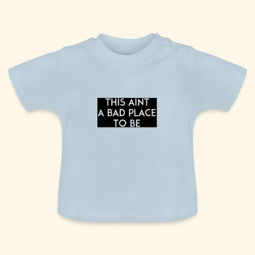 this aint a bad place to be black png - Baby T-Shirt