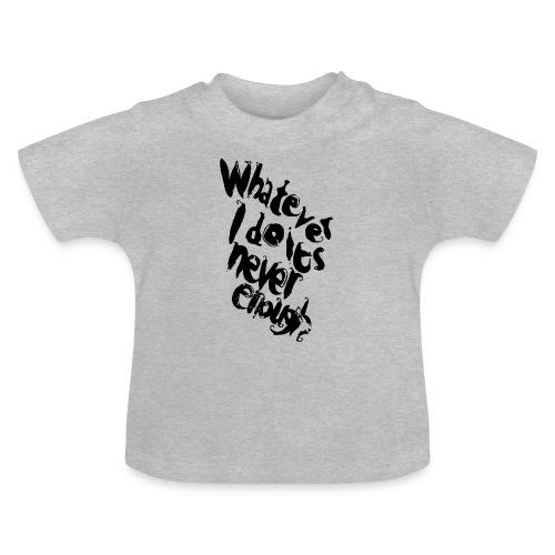 whatever i do is never enough blk - Maglietta per neonato