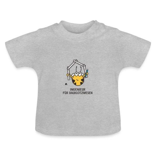 INGENIEUR FÜR BAUKLOTZWESEN - Baby T-Shirt