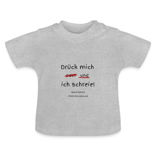 Drück mich und ich schreie - Baby T-Shirt