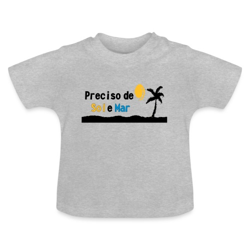 Presciso de sol e mar - Baby T-Shirt