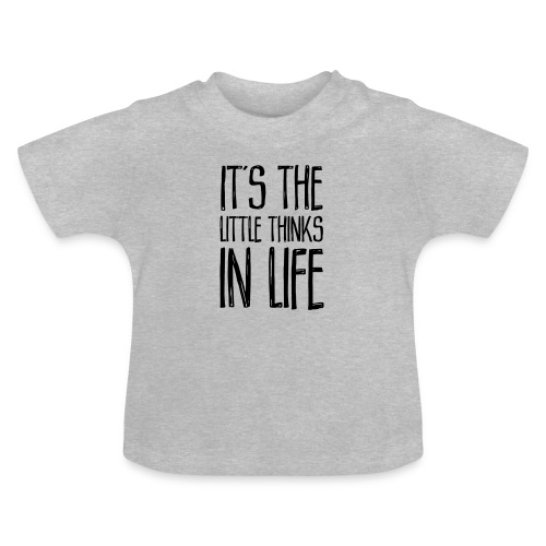 It´s the little thinks - Baby T-Shirt