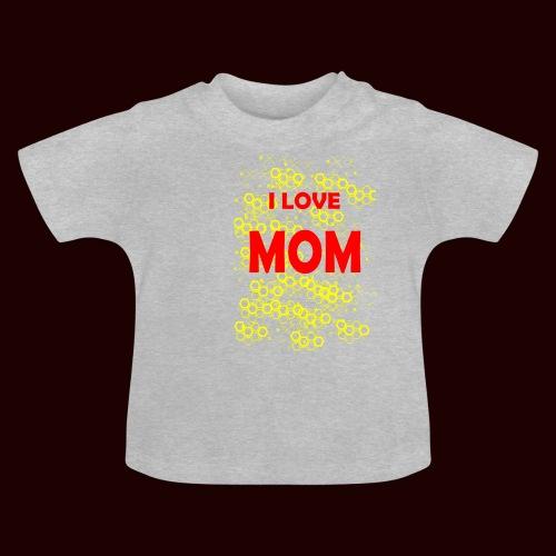 I LOVE MOM - T-shirt Bébé