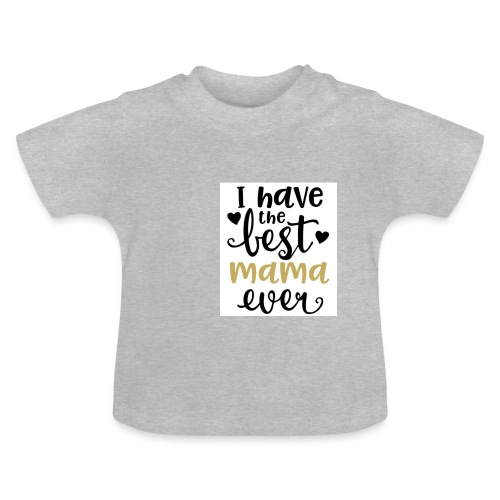 LW I Have the Best Mama Ever 81813 1507587334 128 - Baby T-shirt