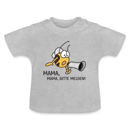 MAMA MAMA BITTE MELDEN - Baby T-Shirt