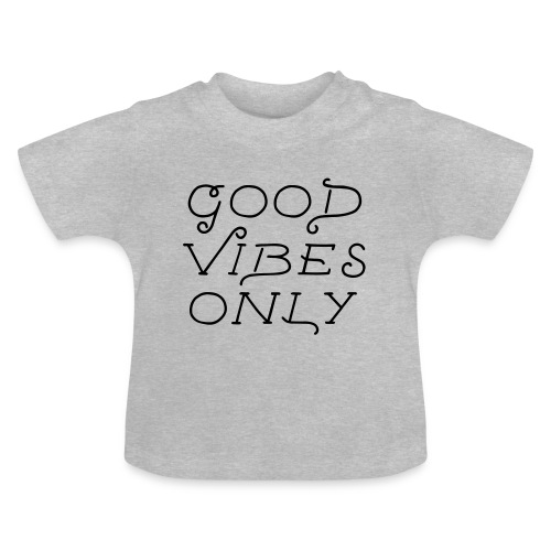 good vibes only - Baby T-Shirt