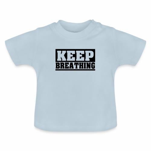 KEEP BREATHING Spruch, atme weiter, schlicht - Baby T-Shirt