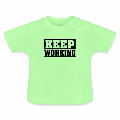 KEEP WORKING Spruch arbeite weiter Arbeit schlicht - Baby T-Shirt