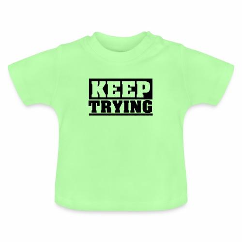 KEEP TRYING, Spruch, schlicht, Versuchen - Baby T-Shirt