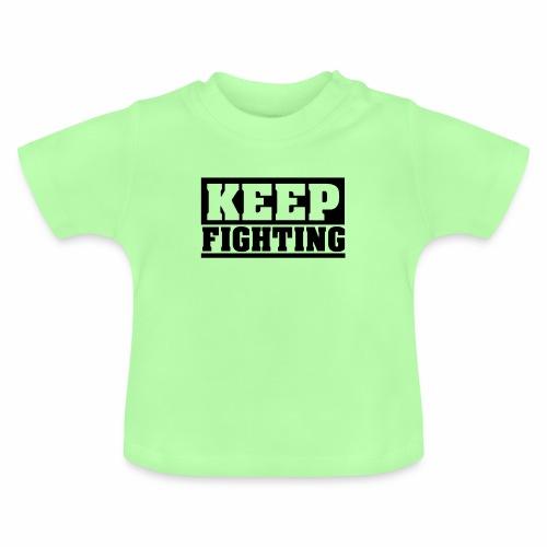 KEEP FIGHTING, Spruch, Kämpf weiter, gib nicht auf - Baby T-Shirt