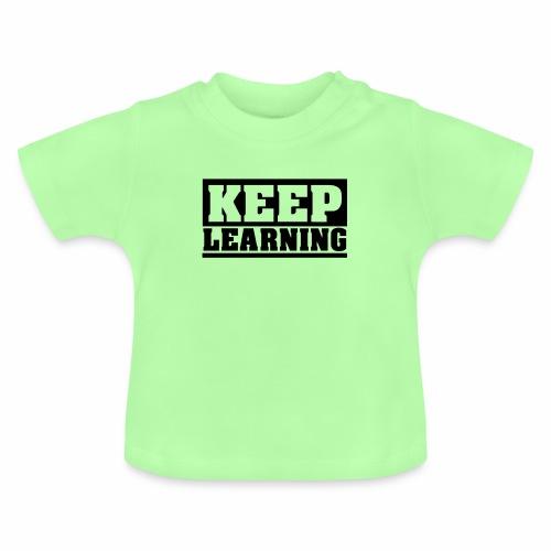 KEEP LEARNING Spruch, Lernen, Motivation, schlicht - Baby T-Shirt